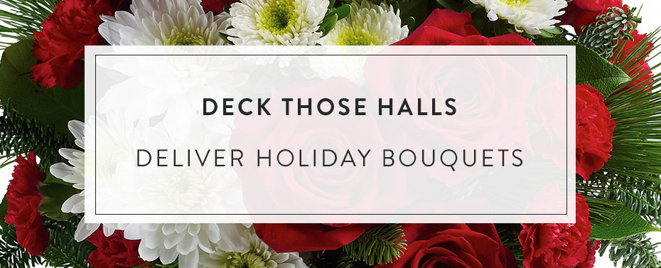 Deck Those Halls - Deliver Holiday Bouquets