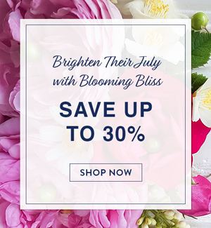 Brighten Their July With Blooming Bliss. Save Up to 30%