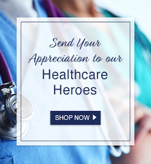 Send Your Appreciation To Our Healthcare Heroes